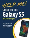 Help Me! Guide to the Galaxy S5: Step-by-Step User Guide for the Fifth Generation Galaxy S and Kit Kat - Charles Hughes