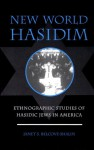 New World Hasidim: Ethnographic Studies Of Hasidic Jews In America - Janet S. Belcove-Shalin