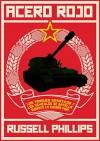Acero Rojo: Los Tanques Soviéticos Y Los Vehículos De Batalla Durante La Guerra Fría (Spanish Edition) - Russell Phillips, Rodolfo Laiz Ledesma