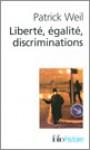 Liberté, égalité, discriminations : L'identité nationale au regard de l'histoire - Patrick Weil