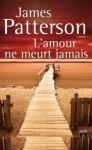 L'amour Ne Meurt Jamais - James Patterson