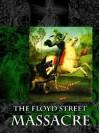 The Floyd Street Massacre - Kyle B. Stiff