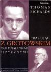 Pracując z Grotowskim nad działaniami fizycznymi - Thomas Richards, Jerzy Grotowski