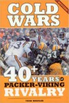 Cold Wars-Revised: 40+ Years of Packer-Viking Rivalry - Todd Mishler