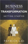 Business for Transformation: Getting Started - Patrick Lai