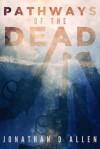 Pathways of the Dead - Jonathan D. Allen