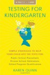 Testing for Kindergarten: Simple Strategies to Help Your Child Ace the Tests for: Public School Placement, Private School Admissions, Gifted Program Qualification - Karen Quinn
