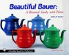 Beautiful Bauer: A Pictorial Study with Prices - Jeffrey B. Snyder