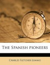 The Spanish Pioneers - Charles F. Lummis