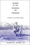 Some of the Words Are Theirs: A Memoir of an Alcoholic Family - George H. Jensen Jr., William L. White