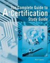 Complete Guide to A+ Certification Study Guide - Michael Graves