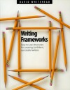 Writing Frameworks: Easy-to-Use Structures for Creating Confident, Successful Writers - David Whitehead