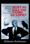 Must We Kill the Thing We Love?: Emersonian Perfectionism and the Films of Alfred Hitchcock - William Rothman