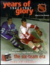 Years of Glory: The National Hockey League's Official Book of the Six-Team Era, with CDROM [With *] - Dan Diamond