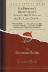 Mr. Pierpont's Remonstrance Against the Action of the Ex-Parte Council: With His Offer of a Mutual Council; The Committe's Reply to That Offer, and ... the Offer of the Committee (Classic Reprint) - Unknown Author