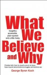 What We Believe and Why - George Koch