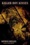 Killer Boy Kisses - Arthur Welles