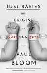 Just Babies: The Origins of Good and Evil by Paul Bloom (2014-11-11) - Paul Bloom;