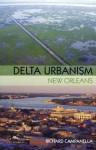 Delta Urbanism: New Orleans - Richard Campanella