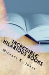 Incredible Hilarious Books - Michael Jones