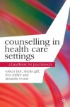 Counselling in Health Care Settings: A Handbook for Practitioners (Professional Handbooks in Counselling and Psychotherapy) - Robert Bor, Riva Miller, Amanda Evans, Sheila Gill