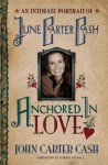 Anchored in Love: An Intimate Portrait of June Carter Cash - John Carter Cash