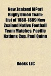 New Zealand M ori Rugby Union Team: List of 1888-1889 New Zealand Native Football Team Matches, Pacific Nations Cup, Paul Quinn - Books LLC