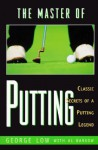The Master of Putting - George Low, Al Barkow, Arnold Palmer