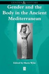 Gender and the Body in the Ancient Mediterranean (Gender & History) - Maria Wyke