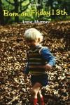 Born on Friday the 13th: Born on Friday the 13th - Anna Murray