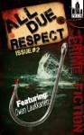 All Due Respect Issue #2 - Owen Laukkanen, David Siddall, Cs Dewildt, Eric Beetner, Joseph Rubas, Liam Sweeny, Scott Adlerberg, Chris Rhatigan, Mike Monson
