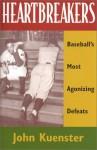 Heartbreakers: Baseball's Most Agonizing Defeats by Kuenster, John (2001) Hardcover - John Kuenster