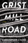 Grist Mill Road: A Novel - Christopher J. Yates