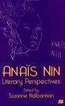 Anais Nin: Literary Perspectives - Suzanne Nalbantian