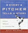 Every Pitcher Tells a Story: Letters Gathered by a Devoted Fan - Seth Swirsky