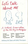 Let's Talk About Me: A Critical Examination Of The New Psychotherapies - Anthony W. Clare, Sally Thompson