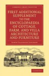 First Additional Supplement to the Encyclopaedia of Cottage, Farm, and Villa Architecture and Furniture: Bringing the Work Down to 1842 - John Claudius Loudon