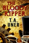 The Bloody Ripper - T.A. Uner