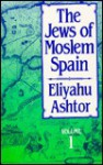 Jews of Moslem Spain/Volume 1 and Volumes 2 and 3 in One Book - Eliyahu Ashtor