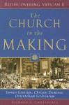The Church in the Making: Lumen Gentium, Christus Dominus, Orientalium Ecclesiarum (Rediscovering Vatican II) - Richard R. Gaillardetz