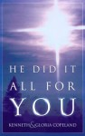 He Did It All For You - Kenneth Copeland, Gloria Copeland