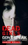 Dead Girls Don't Speak: A Girl in a Suspense Murder Thriller - Sarah Kelly