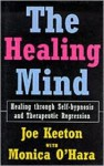 The Healing Mind: Healing Through Self-Hypnosis and Therapeutic Regression - Joe Keeton, Monica O'Hara