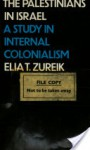 The Palestinians In Israel: A Study In Internal Colonialism - Elia Zureik