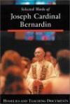 Selected Works of Joseph Cardinal Bernardin: Homilies and Teaching Documents - Joseph Bernardin, Alphonse P. Spilly
