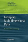 Grouping Multidimensional Data: Recent Advances in Clustering - Jacob Kogan, Charles Nicholas, Marc Teboulle