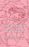 Garden of Priapus, The - Alfred Jarry