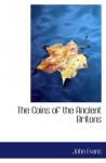 The Coins of the Ancient Britons - John Evans
