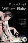 William Blake. Dichter, Maler, Visionär - Peter Ackroyd