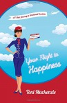 Your Flight to Happiness: A 7-Step Journey to Emotional Freedom - Toni Mackenzie